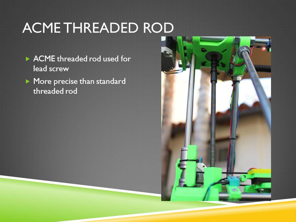 ACME THREADED ROD  ACME threaded rod used for lead screw  More precise than standard threaded rod