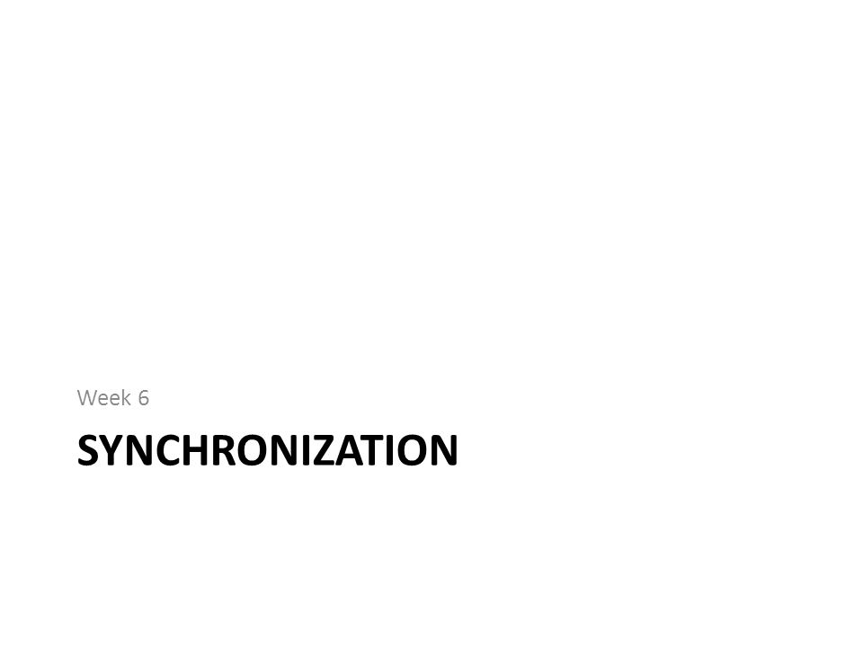 SYNCHRONIZATION Week 6