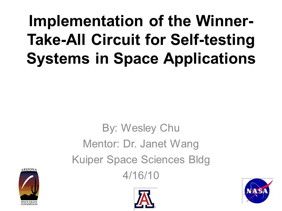 Implementation of the Winner- Take-All Circuit for Self-testing Systems in Space Applications By: Wesley Chu Mentor: Dr.