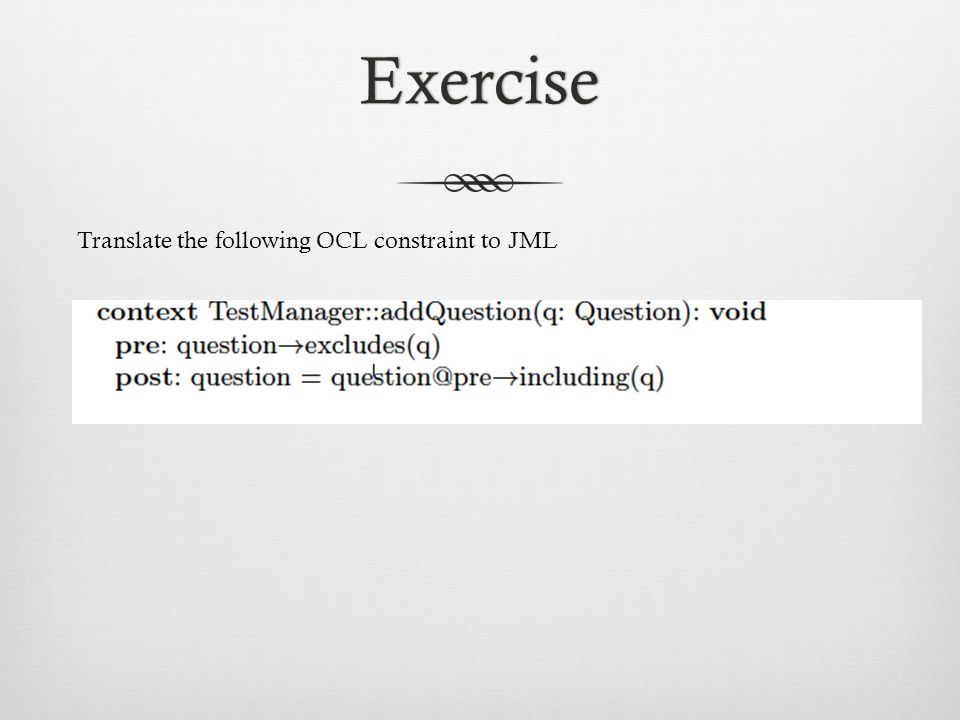 Exercise Translate the following OCL constraint to JML