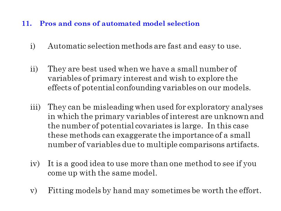 11. Pros and cons of automated model selection iii)They can be misleading when used for exploratory analyses in which the primary variables of interes