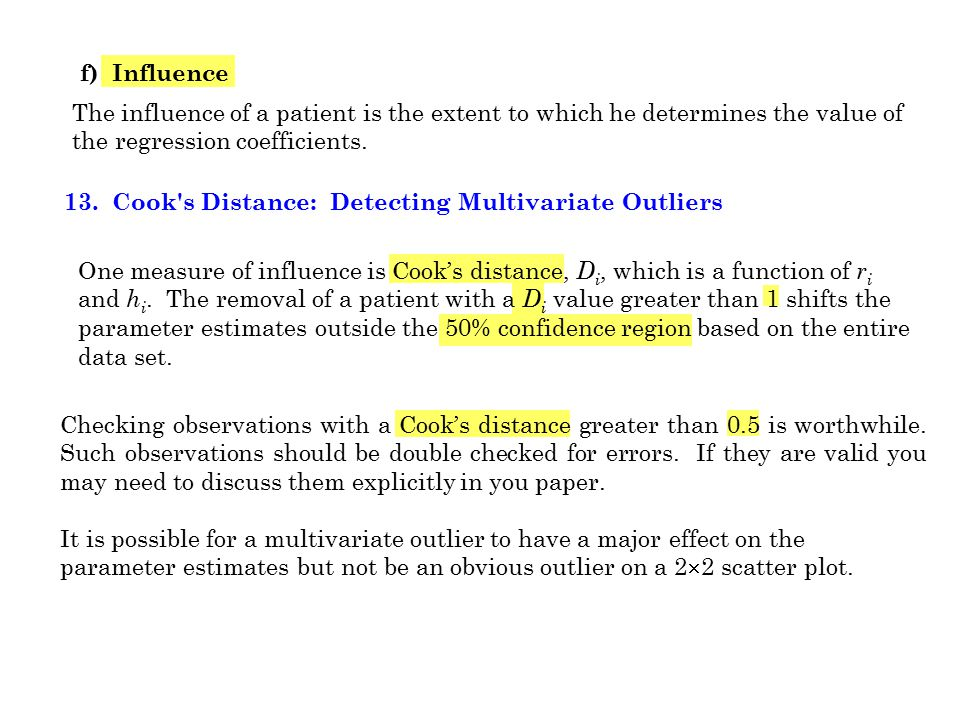 f) Influence The influence of a patient is the extent to which he determines the value of the regression coefficients.