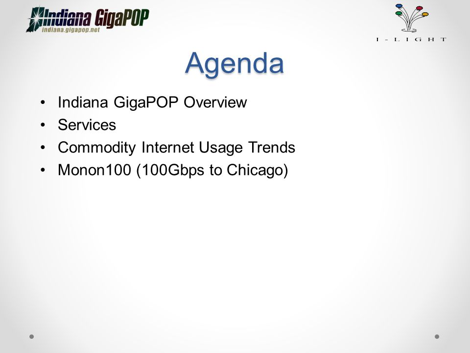 Agenda Indiana GigaPOP Overview Services Commodity Internet Usage Trends Monon100 (100Gbps to Chicago)