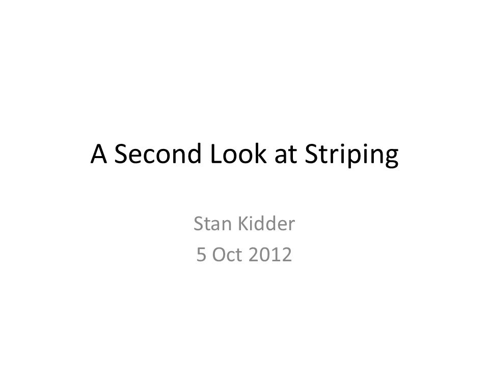 A Second Look at Striping Stan Kidder 5 Oct 2012