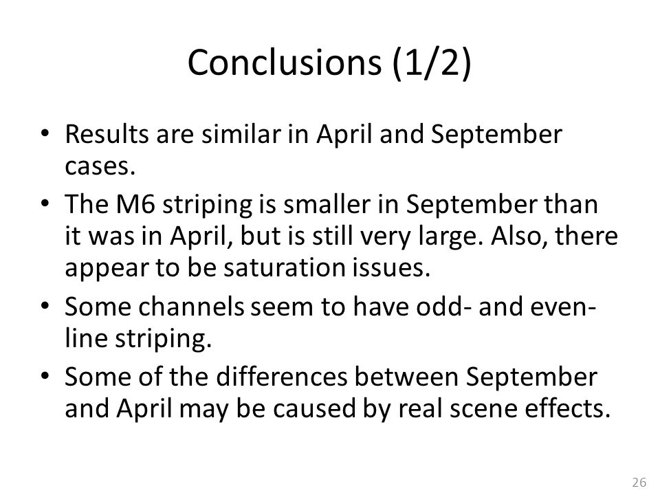 Conclusions (1/2) Results are similar in April and September cases. The M6 striping is smaller in September than it was in April, but is still very la