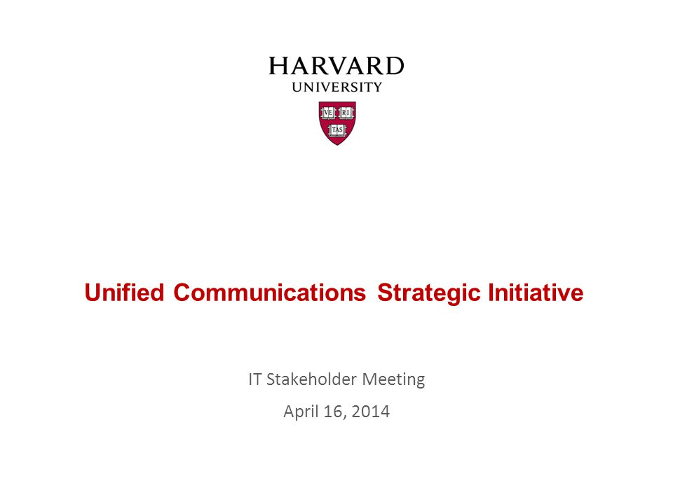 Unified Communications Strategic Initiative IT Stakeholder Meeting April 16, 2014