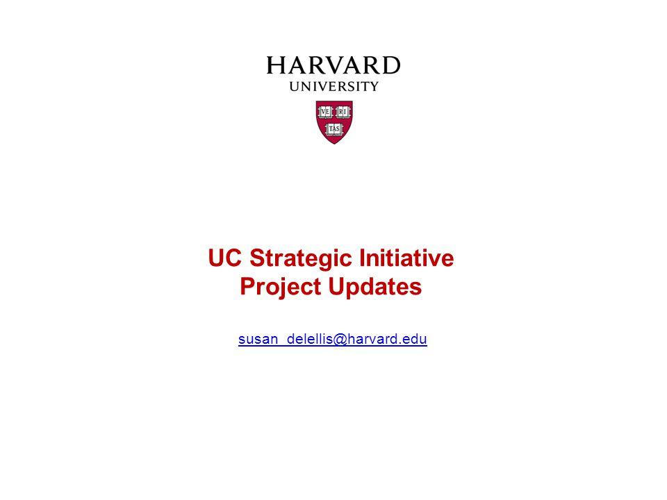 UC Strategic Initiative Project Updates susan_delellis@harvard.edususan_delellis@harvard.edu