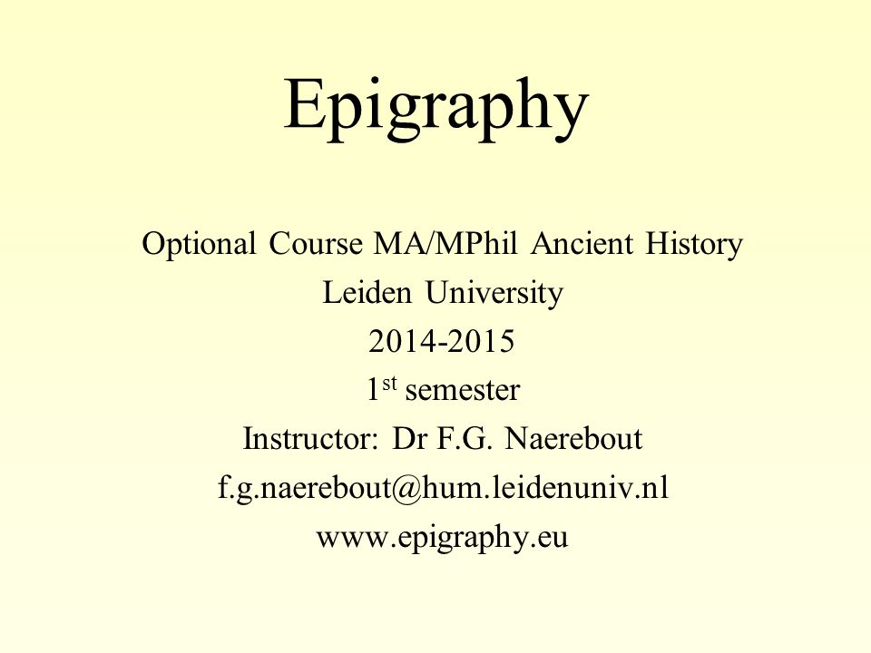 Epigraphy Optional Course MA/MPhil Ancient History Leiden University 2014-2015 1 st semester Instructor: Dr F.G.