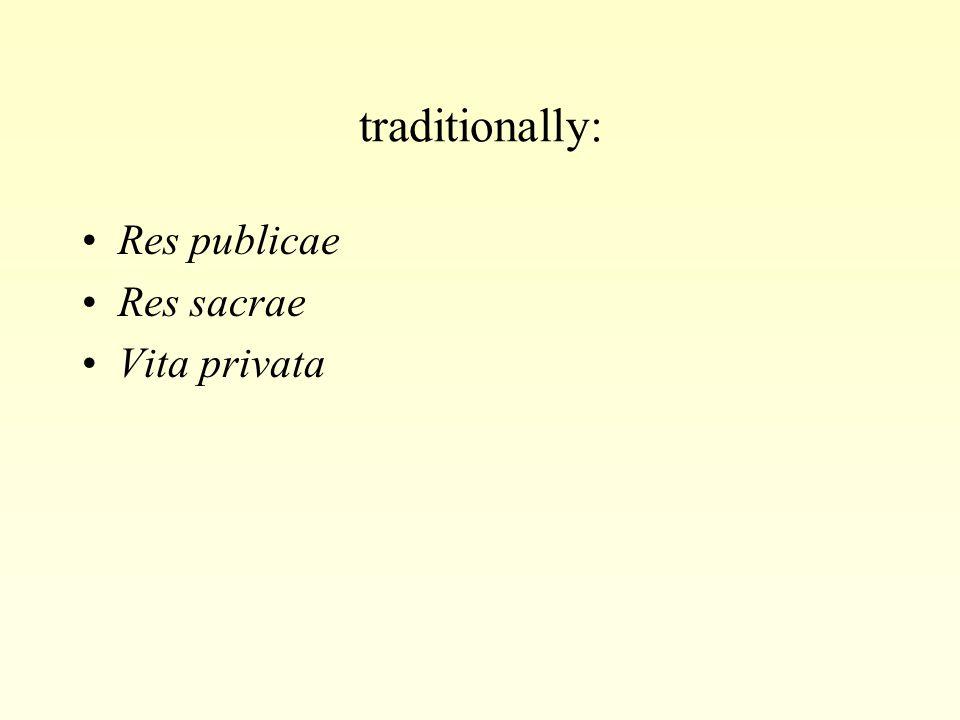 traditionally: Res publicae Res sacrae Vita privata