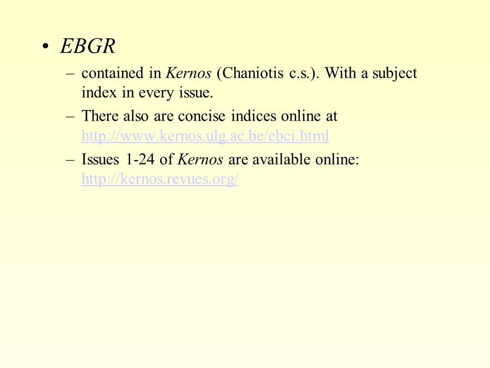 EBGR –contained in Kernos (Chaniotis c.s.). With a subject index in every issue.