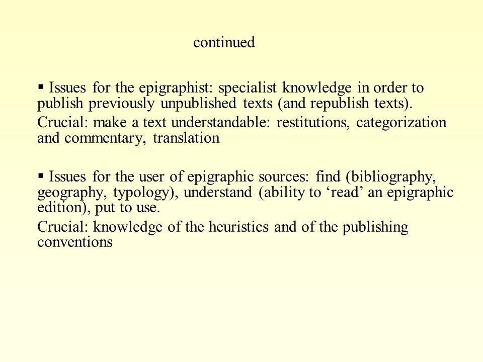  Issues for the epigraphist: specialist knowledge in order to publish previously unpublished texts (and republish texts).