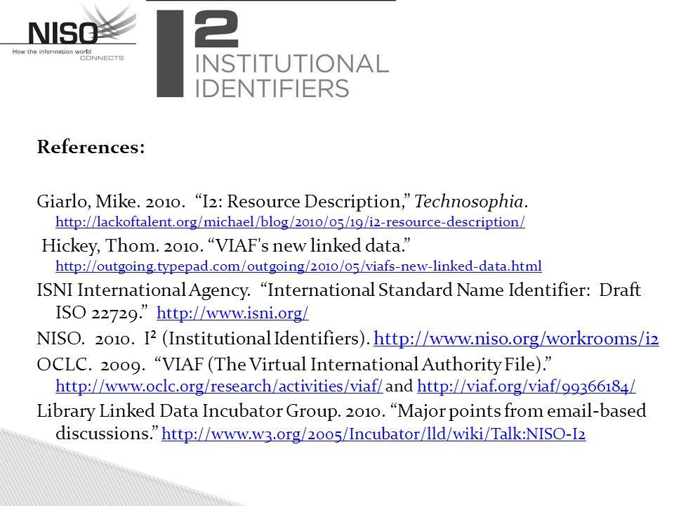 "References: Giarlo, Mike. 2010. ""I2: Resource Description,"" Technosophia. http://lackoftalent.org/michael/blog/2010/05/19/i2-resource-description/ htt"