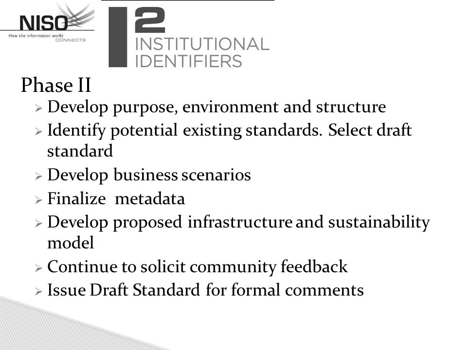 Phase II  Develop purpose, environment and structure  Identify potential existing standards.