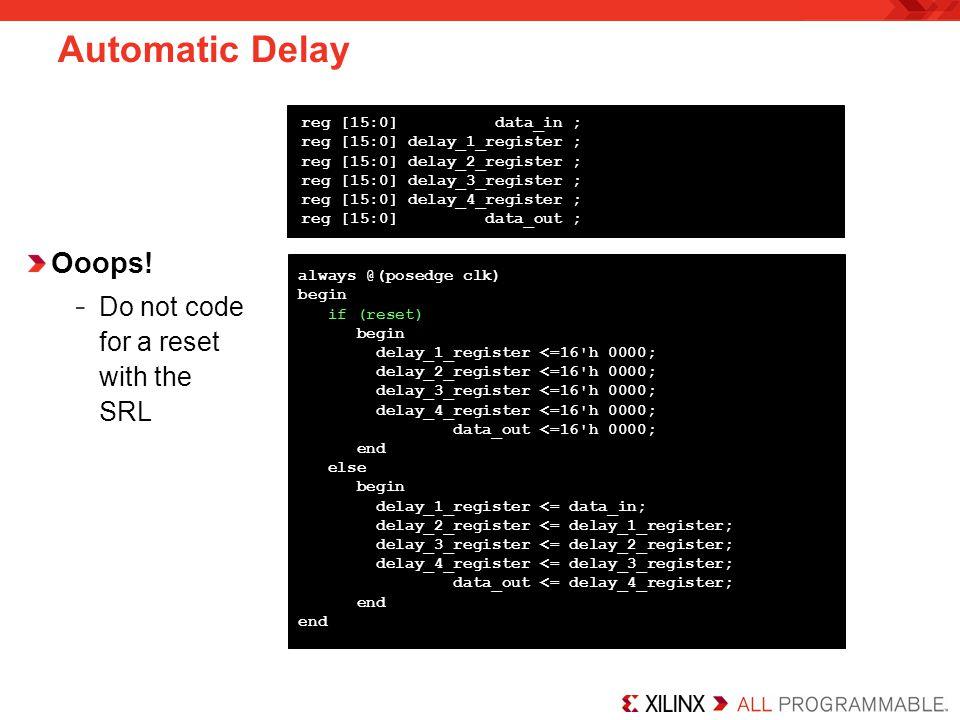 Automatic Delay always @(posedge clk) begin if (reset) begin delay_1_register <=16'h 0000; delay_2_register <=16'h 0000; delay_3_register <=16'h 0000;