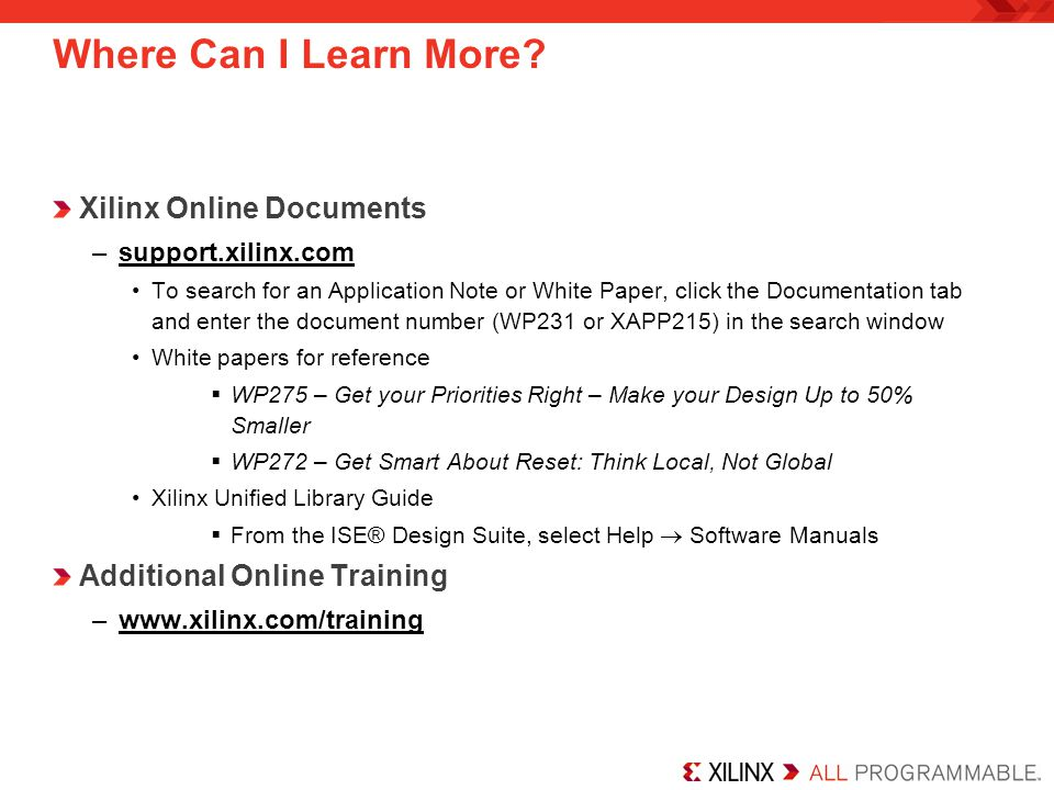 Where Can I Learn More? Xilinx Online Documents –support.xilinx.com To search for an Application Note or White Paper, click the Documentation tab and