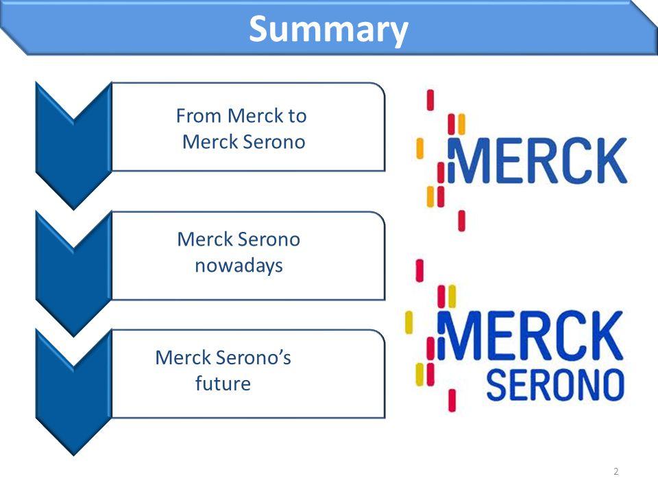 2 Summary From Merck to Merck Serono Merck Serono nowadays Merck Serono's future