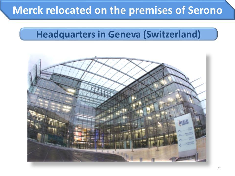 21 Merck relocated on the premises of Serono Headquarters in Geneva (Switzerland)