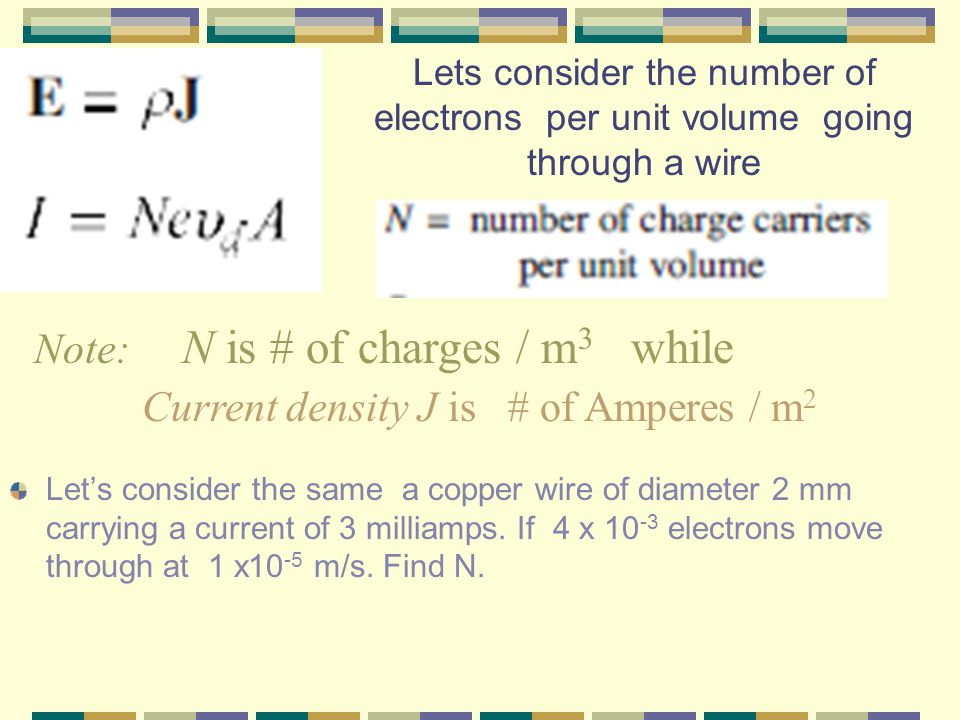 E inside wire = ρJ Find the electric field inside a copper wire of diameter 2 mm carrying a current of 3 milliamps.