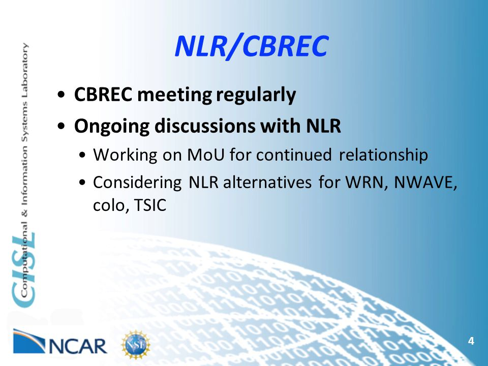 NLR/CBREC 4 CBREC meeting regularly Ongoing discussions with NLR Working on MoU for continued relationship Considering NLR alternatives for WRN, NWAVE, colo, TSIC