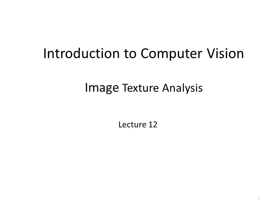 Lecture 12 1 Introduction to Computer Vision Image Texture Analysis