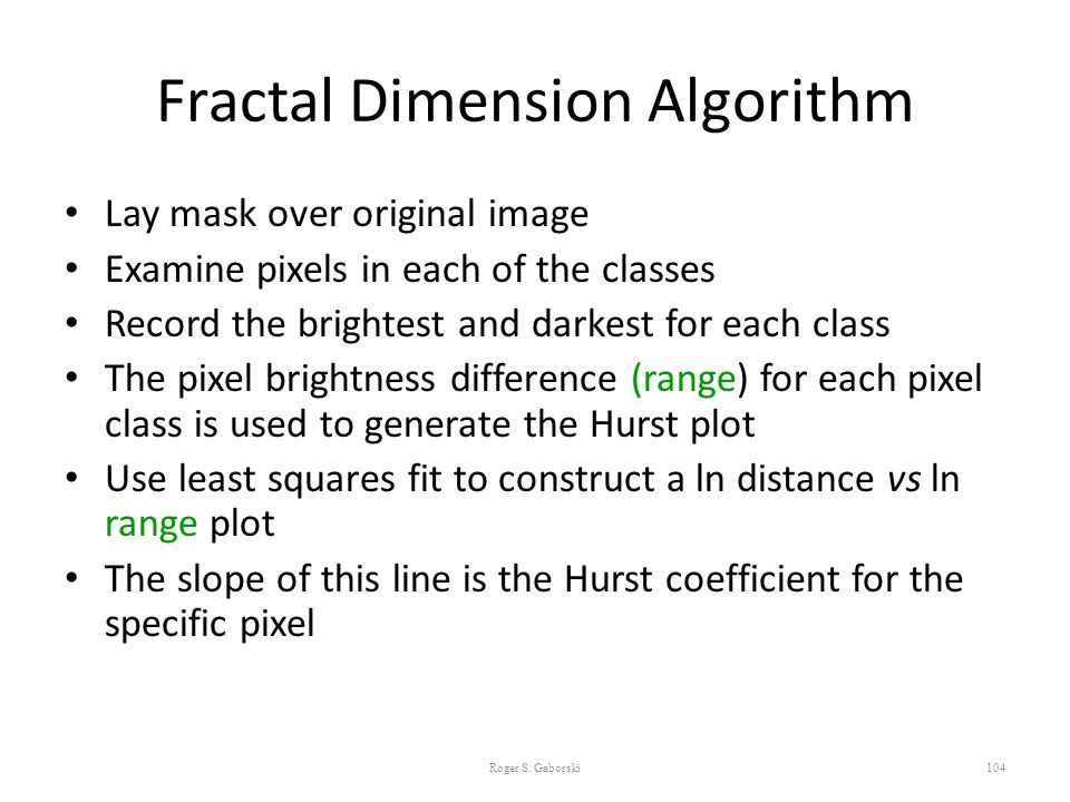 Fractal Dimension Algorithm Lay mask over original image Examine pixels in each of the classes Record the brightest and darkest for each class The pix