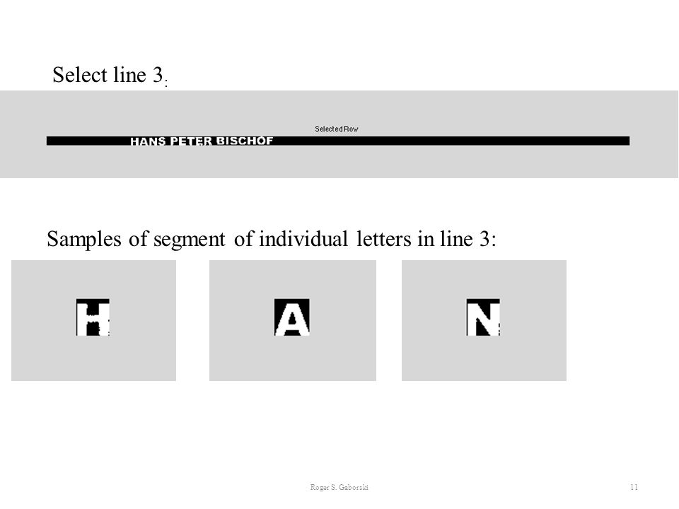 Roger S. Gaborski11 Select line 3 : Samples of segment of individual letters in line 3: