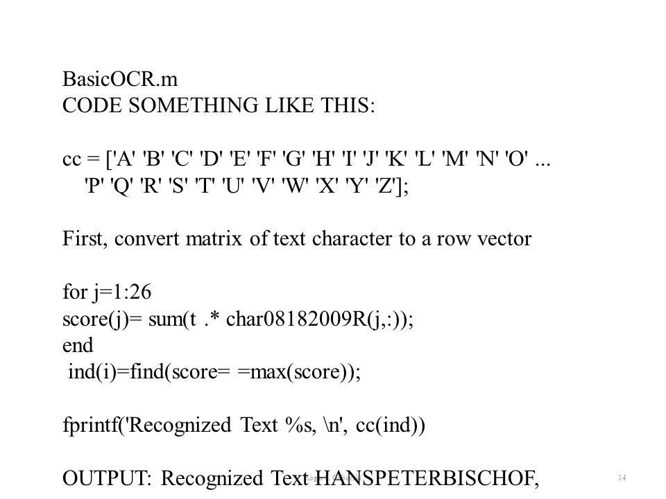 Roger S. Gaborski14 BasicOCR.m CODE SOMETHING LIKE THIS: cc = ['A' 'B' 'C' 'D' 'E' 'F' 'G' 'H' 'I' 'J' 'K' 'L' 'M' 'N' 'O'... 'P' 'Q' 'R' 'S' 'T' 'U'
