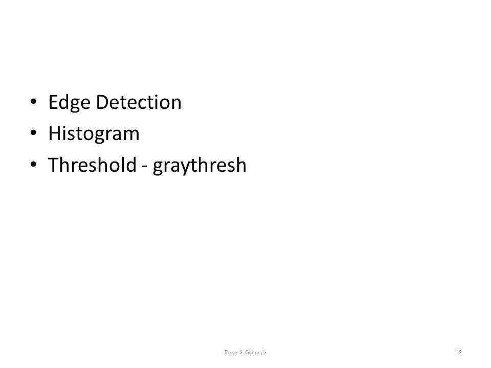 Edge Detection Histogram Threshold - graythresh Roger S. Gaborski18