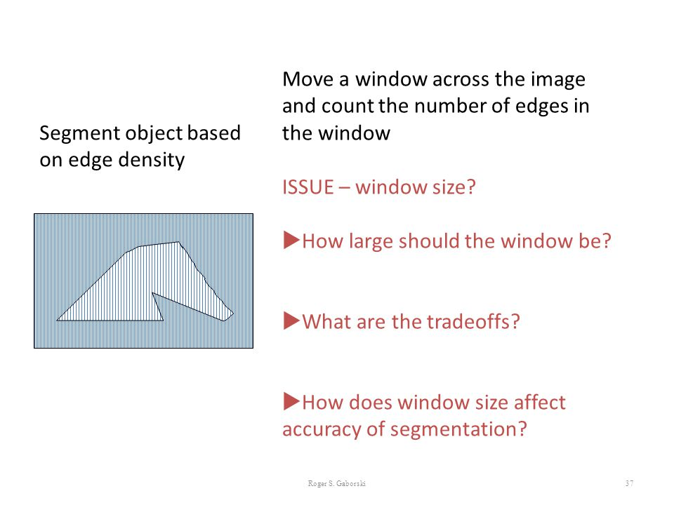 37 Move a window across the image and count the number of edges in the window ISSUE – window size?  How large should the window be?  What are the tr