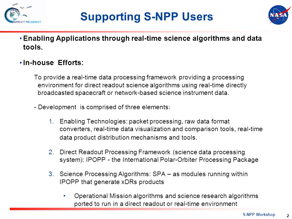 S-NPP Workshop Supporting S-NPP Users Enabling Applications through real-time science algorithms and data tools. In-house Efforts: To provide a real-t