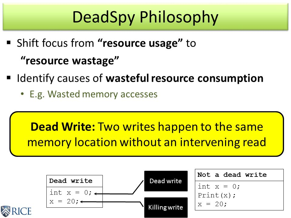 DeadSpy Philosophy  Shift focus from resource usage to resource wastage  Identify causes of wasteful resource consumption E.g.