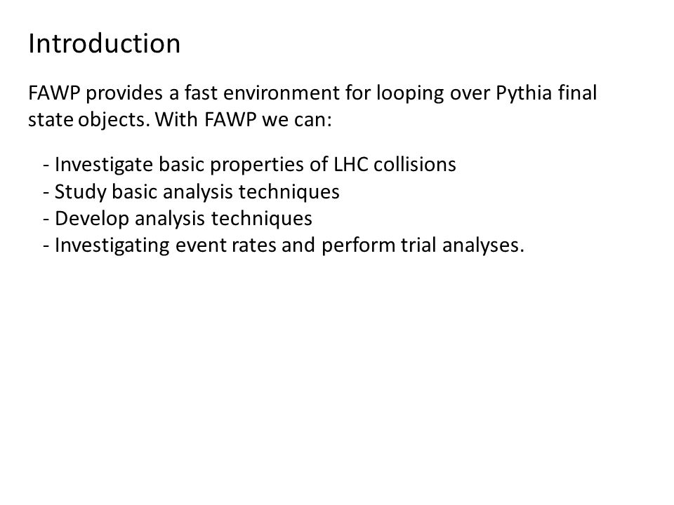 Introduction FAWP provides a fast environment for looping over Pythia final state objects.