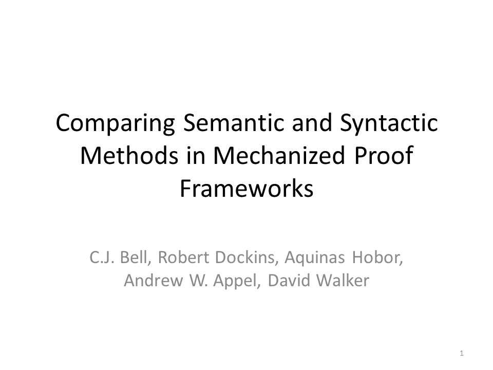 Comparing Semantic and Syntactic Methods in Mechanized Proof Frameworks C.J.