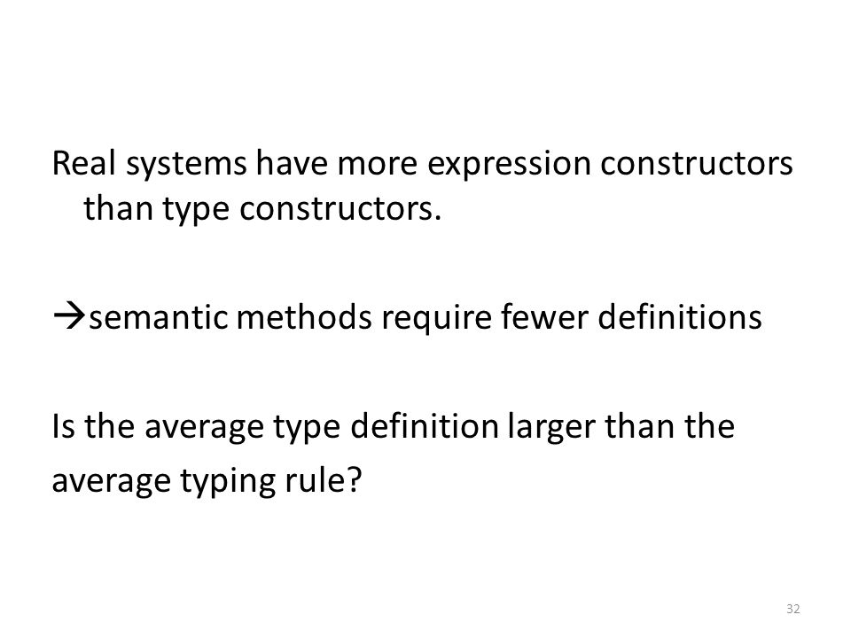 Real systems have more expression constructors than type constructors.
