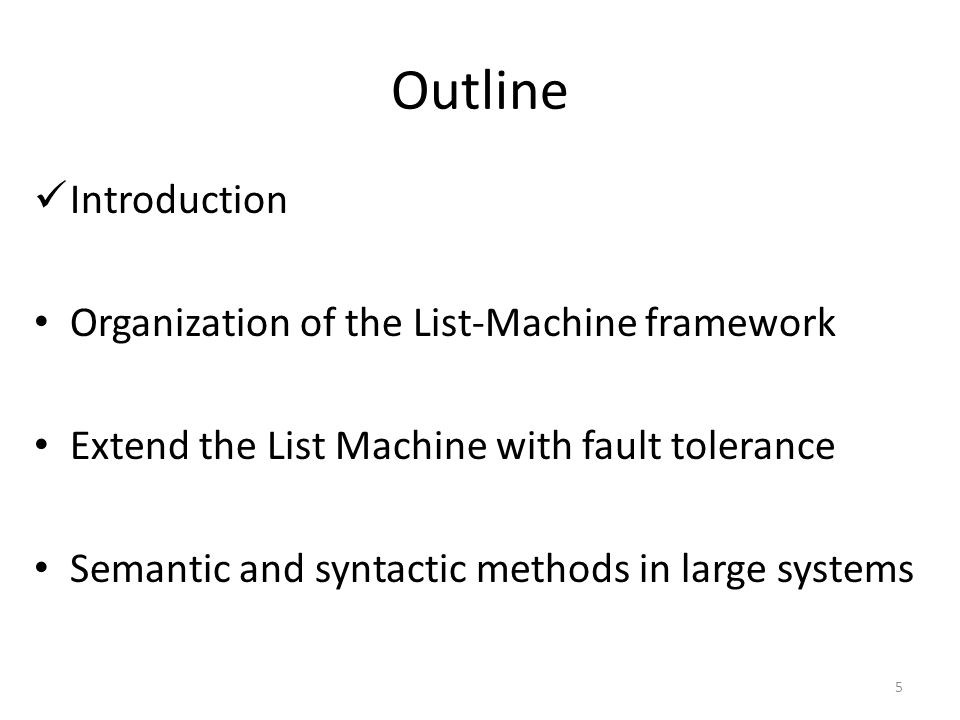 Outline Introduction Organization of the List-Machine framework Extend the List Machine with fault tolerance Semantic and syntactic methods in large systems 5