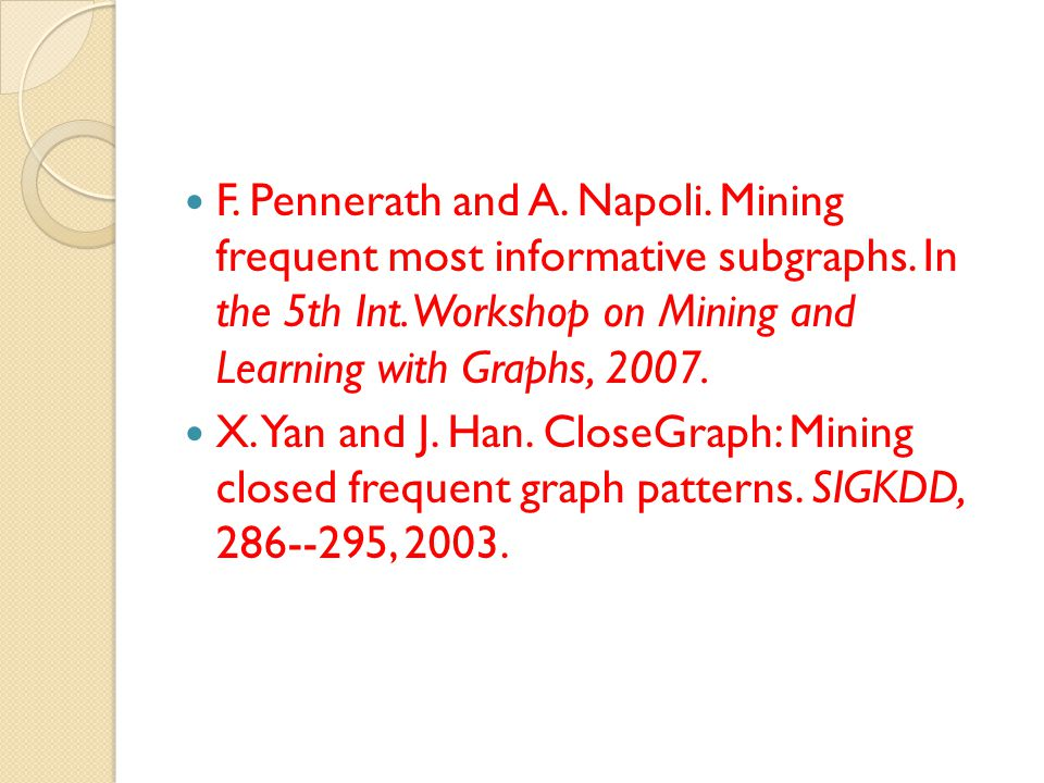 F. Pennerath and A. Napoli. Mining frequent most informative subgraphs. In the 5th Int. Workshop on Mining and Learning with Graphs, 2007. X. Yan and