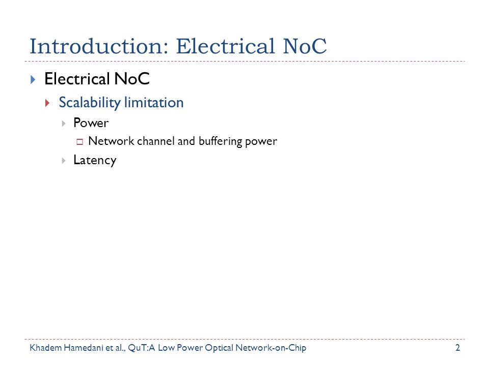 Introduction: Electrical NoC  Electrical NoC  Scalability limitation  Power  Network channel and buffering power  Latency 2Khadem Hamedani et al.