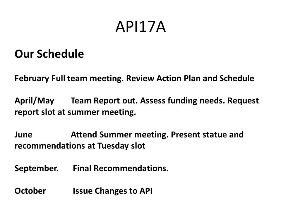 API17A Our Schedule February Full team meeting. Review Action Plan and Schedule April/MayTeam Report out. Assess funding needs. Request report slot at