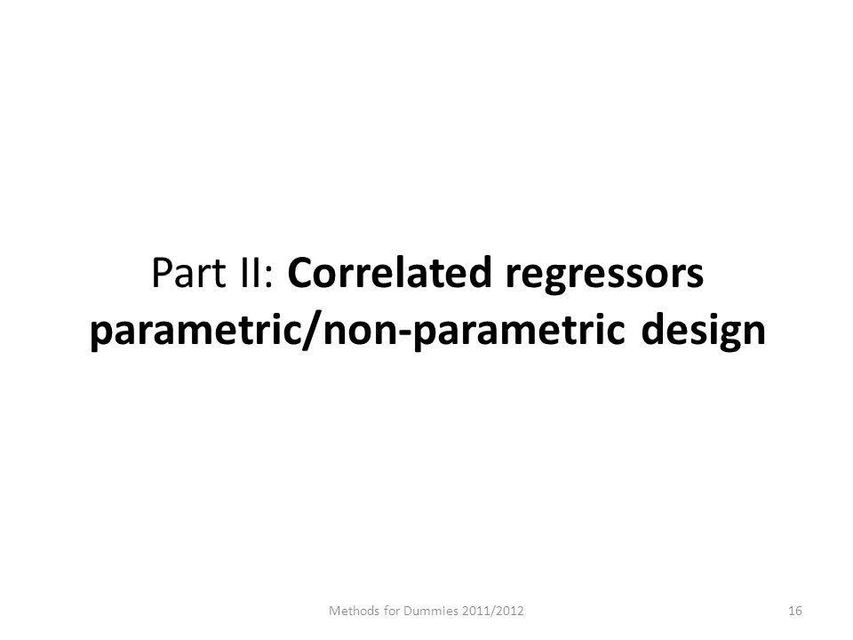 Part II: Correlated regressors parametric/non-parametric design Methods for Dummies 2011/201216