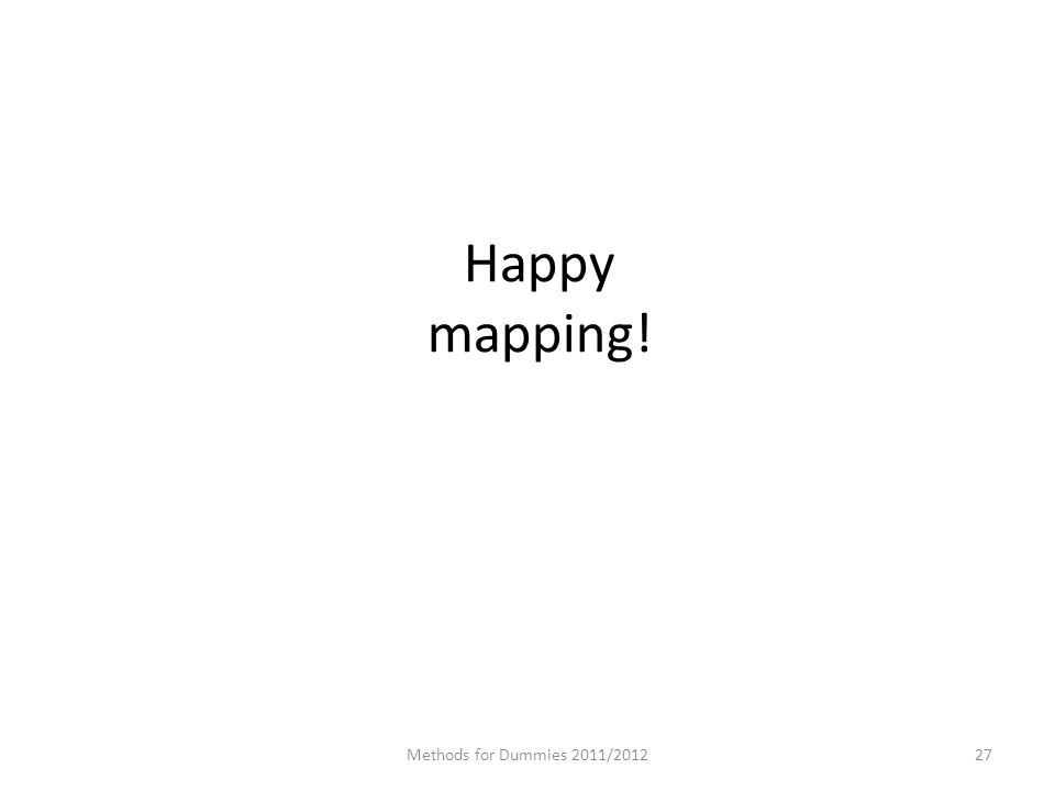 Methods for Dummies 2011/ Happy mapping!