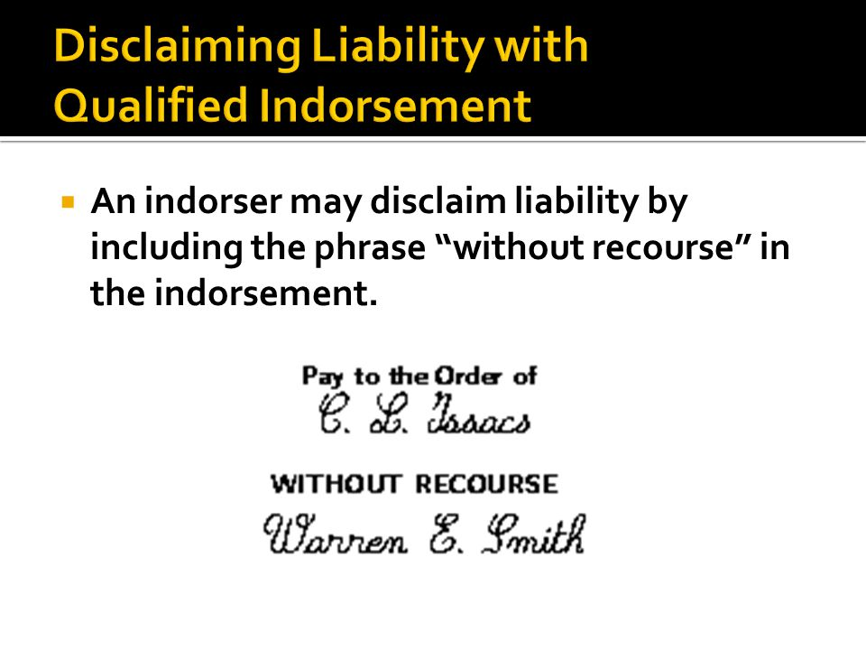 " An indorser may disclaim liability by including the phrase ""without recourse"" in the indorsement."