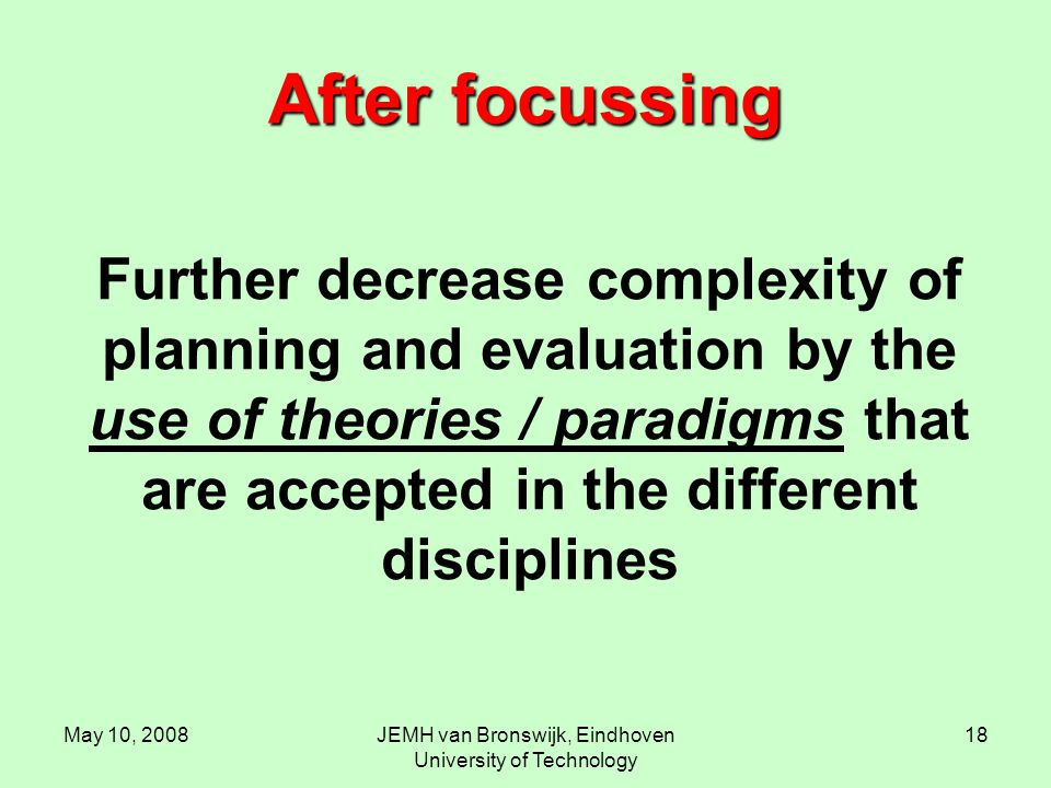 May 10, 2008JEMH van Bronswijk, Eindhoven University of Technology 18 After focussing Further decrease complexity of planning and evaluation by the us