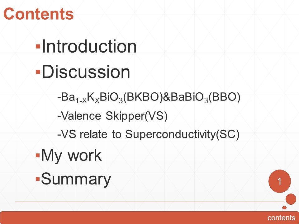 Contents ▪Introduction ▪Discussion -Ba 1-X K X BiO 3 (BKBO)&BaBiO 3 (BBO) -Valence Skipper(VS) -VS relate to Superconductivity(SC) ▪My work ▪Summary 1