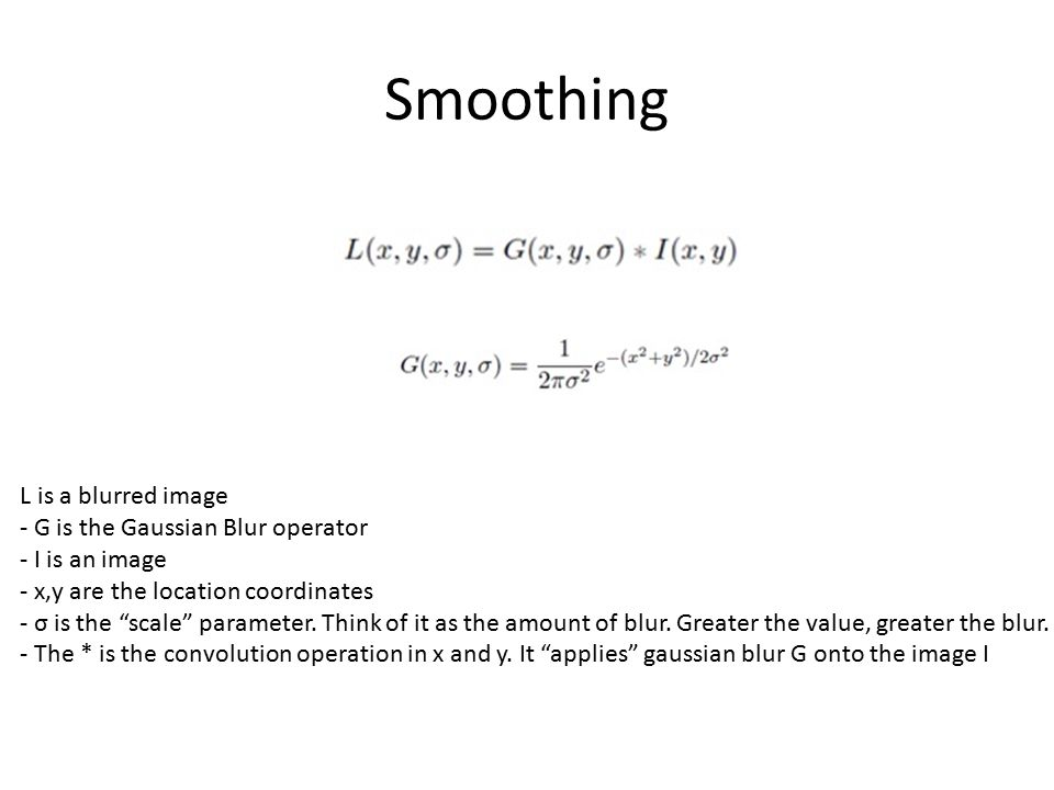 """Smoothing L is a blurred image - G is the Gaussian Blur operator - I is an image - x,y are the location coordinates - σ is the """"scale"""" parameter. Thin"""