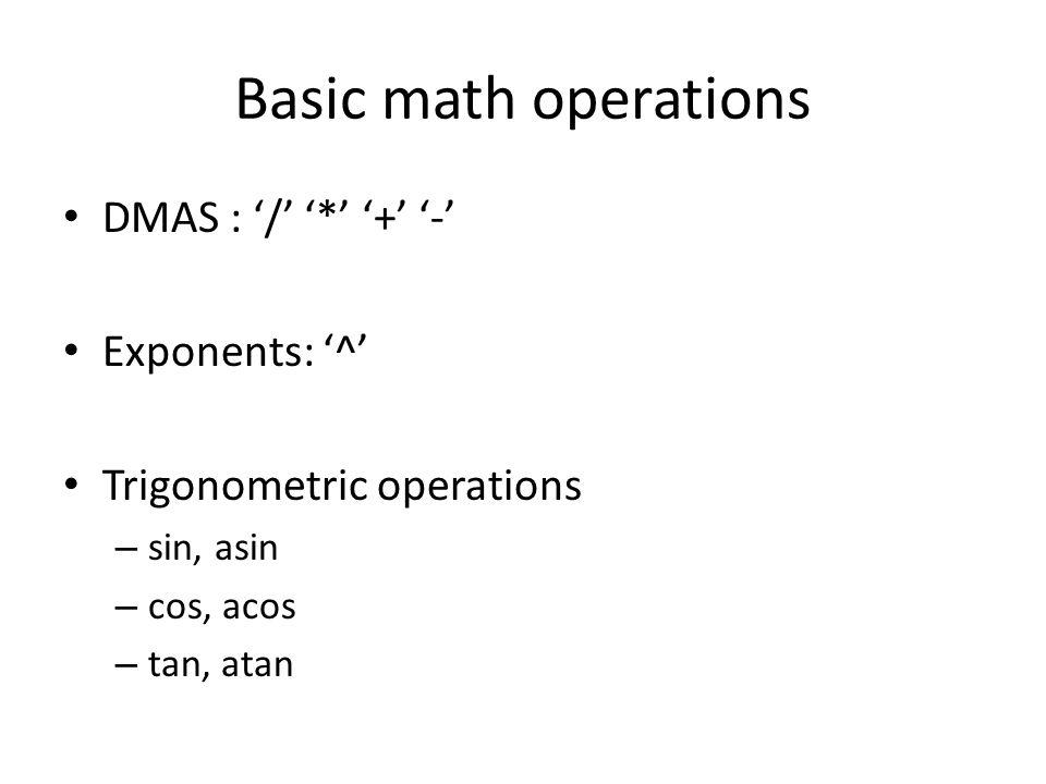Basic math operations DMAS : '/' '*' '+' '-' Exponents: '^' Trigonometric operations – sin, asin – cos, acos – tan, atan