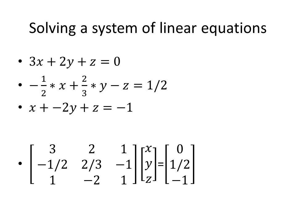 a=[3 2 1; -1/2 2/3 -1; 1 -2 1] b=[0;1/2;-1] c=inv(a)*b; Output: c= [-0.1429; 0.3214; -0.2143]