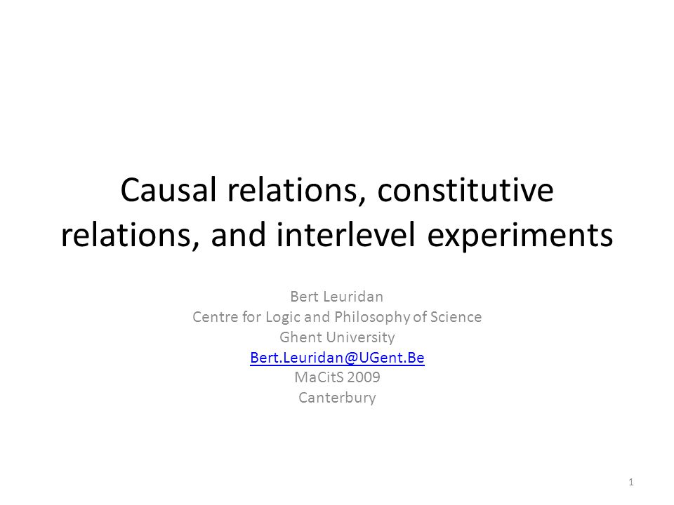 Causal relations, constitutive relations, and interlevel experiments Bert Leuridan Centre for Logic and Philosophy of Science Ghent University Bert.Le