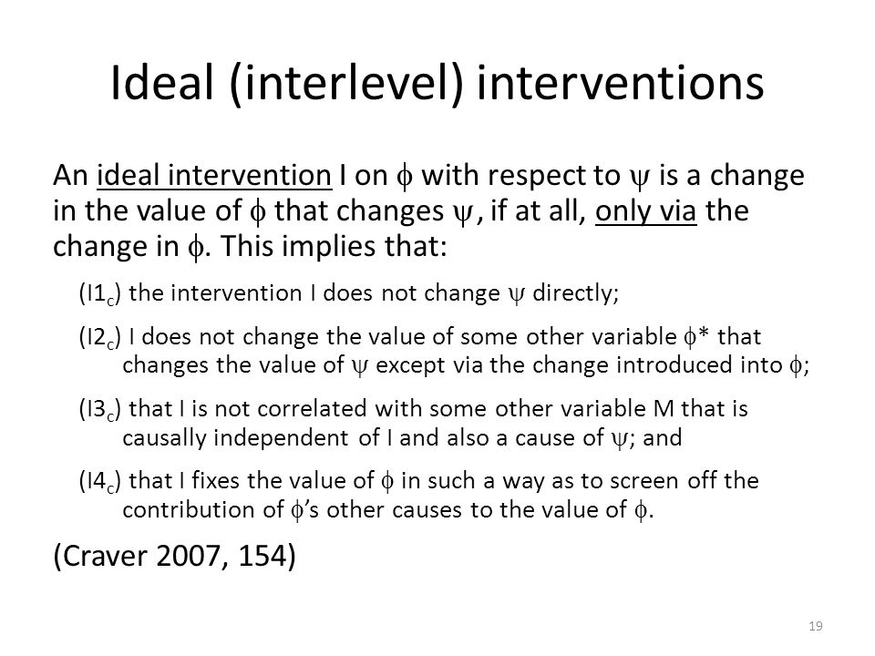Ideal (interlevel) interventions An ideal intervention I on  with respect to  is a change in the value of  that changes , if at all, only via the