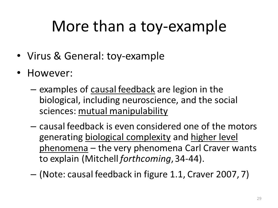 More than a toy-example Virus & General: toy-example However: – examples of causal feedback are legion in the biological, including neuroscience, and