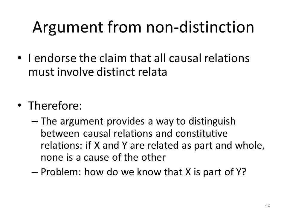 Argument from non-distinction I endorse the claim that all causal relations must involve distinct relata Therefore: – The argument provides a way to d
